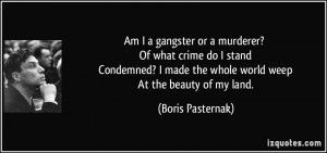 Am I a gangster or a murderer? Of what crime do I stand Condemned? I ...