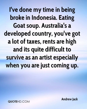 ve done my time in being broke in Indonesia. Eating Goat soup ...