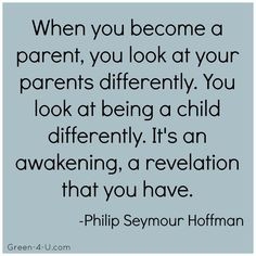 Great parenting quote from Philip Seymour Hoffman. To bad he left his ...
