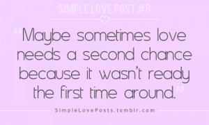 ... love needs a second chance because it wasn't ready the first time