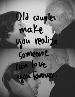 Old couples make you realize someone can love you forever
