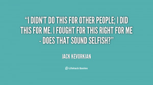 quote-Jack-Kevorkian-i-didnt-do-this-for-other-people-22442.png