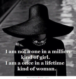 ... kind of girl. I'm a once in a lifetime kind of woman Picture Quote #1