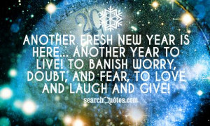 Another fresh new year is here... Another year to live! To banish ...