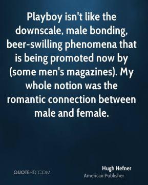 Hugh Hefner - Playboy isn't like the downscale, male bonding, beer ...