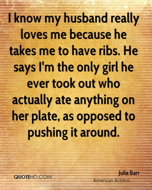 know my husband really loves me because he takes me to have ribs. He ...