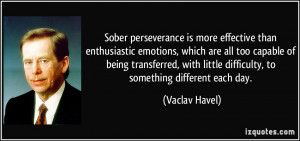 Sober perseverance is more effective than enthusiastic emotions, which ...