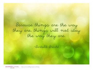 Because things are the way they are, things will not stay the way they ...