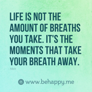 Special Quotes / Life is not the amount of breaths you take. It's the ...
