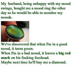 ... mood swings diamond rings funny pictures mood ring funni funny stuff