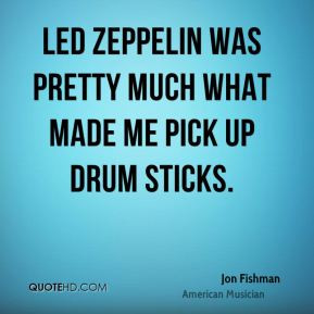 Jon Fishman - Led Zeppelin was pretty much what made me pick up drum ...
