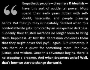Empathetic people, dreamers & idealists, have this sort of accidental ...