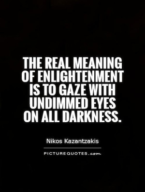 Darkness Quotes Enlightenment Quotes Nikos Kazantzakis Quotes