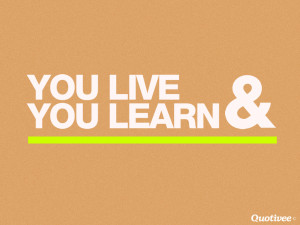 You Live And You Learn 4.9 / 5 (98%) 23 votes