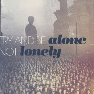 Being Alone Is Better Than Alone vs lonely