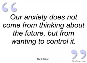 our anxiety does not come from thinking kahlil gibran