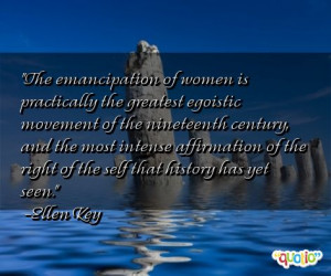 ... of the right of the self that history has yet seen. -Ellen Key
