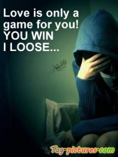 """Love Is Only A Game For You! You Win I Loose """" ~ Sad Quote"""