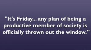It's Friday… any plan of being a productive member of society is ...