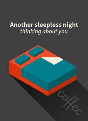 Another sleepless night, thinking about you. #coffee #coffeehumor