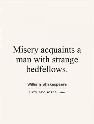 William Shakespeare Quotes Misery Quotes