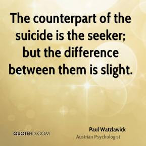 The counterpart of the suicide is the seeker; but the difference ...