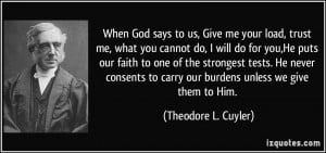 When God says to us, Give me your load, trust me, what you cannot do ...
