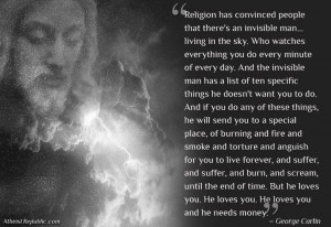 George Carlin: God loves you. He loves you and he needs money!
