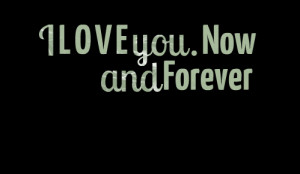 Quotes Picture: i l o v e you now and forever ♥