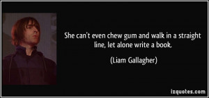 She can't even chew gum and walk in a straight line, let alone write a ...