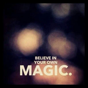 Believe in your own magic.