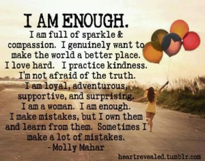 am enough. I am full of sparkle and compassion. I genuinely want to ...