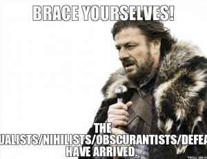 BRACE YOURSELVES!, THE SPIRITUALISTS/NIHILISTS/OBSCURANTISTS ...