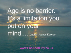 Age is no barrier. It's a limitation you put on your mind