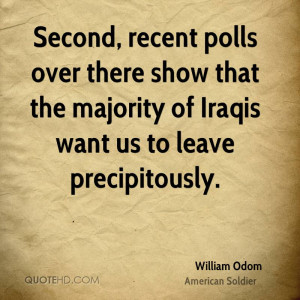 Second, recent polls over there show that the majority of Iraqis want ...