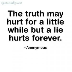 The Truth May Hurt For A Little While But A Lie Hurts Forever