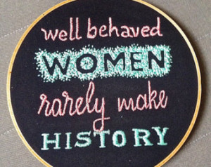 Embroidered Quote In Embroidery Hoop - Well Behaved Women Rarely Make ...