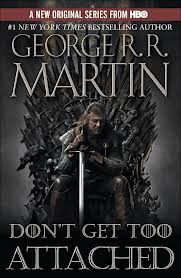 From George R. R. Martin: Don't Get Too Attached.