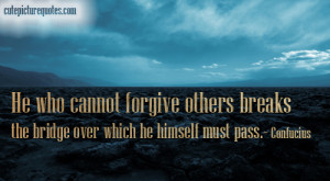 He who cannot forgive others breaks the bridge over which he himself ...
