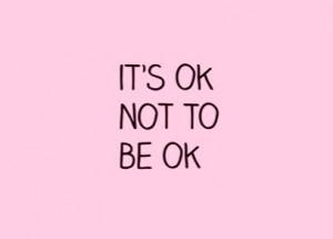 Its ok not be ok