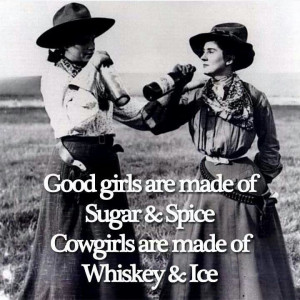 Cowgirls are made of Whiskey&Ice