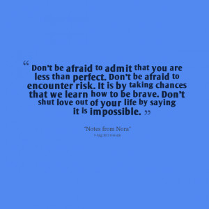 Quotes Picture: don't be afraid to admit that you are less than ...
