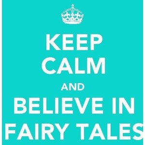 Keep calm & believe in fairy tales