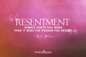 resentment always hurts you most by rick warren resentment always ...