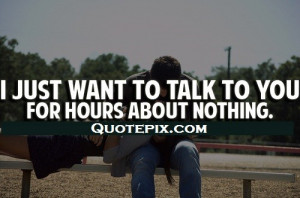Just Want To Talk To You ..