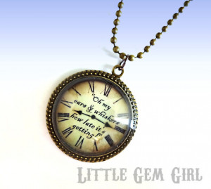 Alice in Wonderland Necklace White Rabbit Quote Clock Necklace - Oh my ...