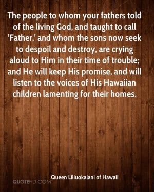 ... to the voices of His Hawaiian children lamenting for their homes