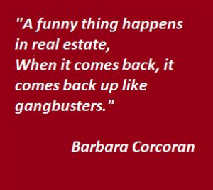 funny thing happens in Real Estate, when it comes back, it comes ...