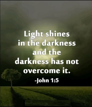 Beautiful Quotes Darkness And Light The Light Shines In The Darkness ...