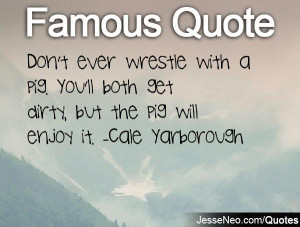 Famous Quotes Don Ever Wrestle With Pig And